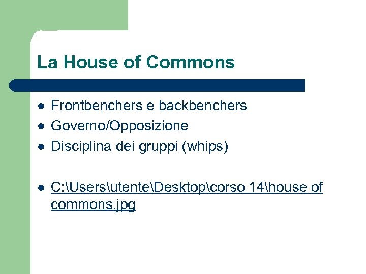 La House of Commons l l Frontbenchers e backbenchers Governo/Opposizione Disciplina dei gruppi (whips)