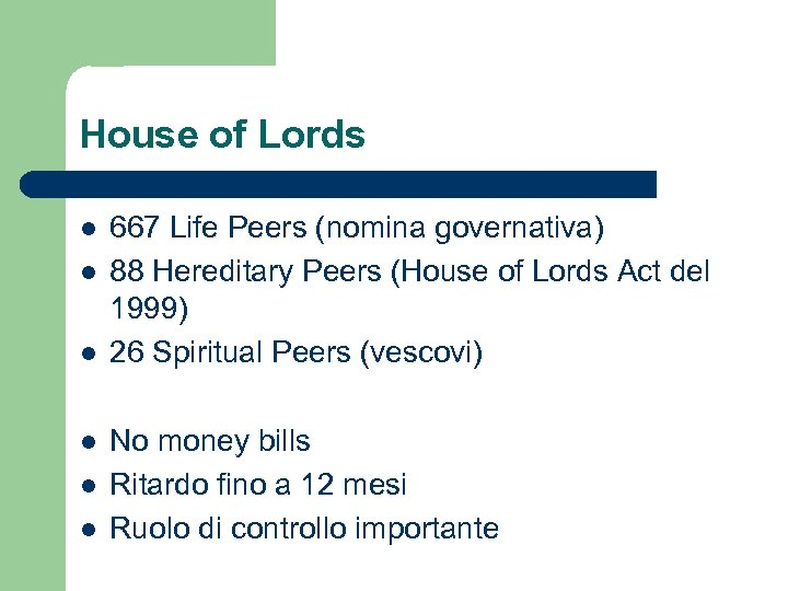 House of Lords l l l 667 Life Peers (nomina governativa) 88 Hereditary Peers