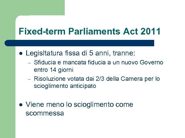 Fixed-term Parliaments Act 2011 l Legisltatura fissa di 5 anni, tranne: – – l