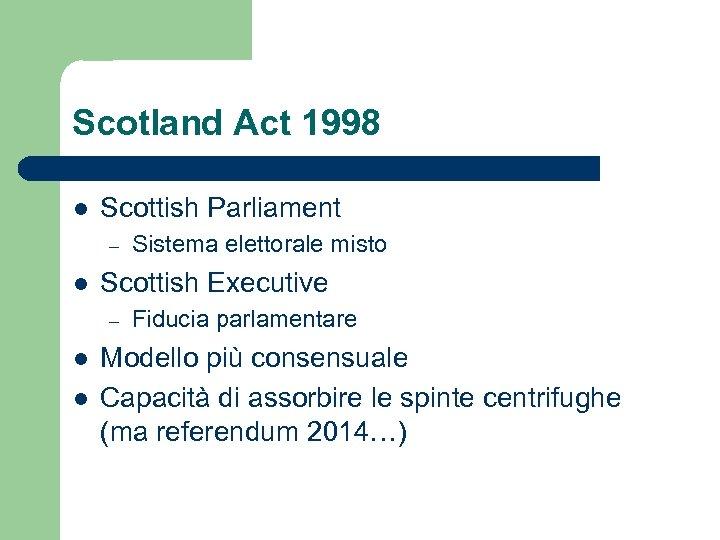 Scotland Act 1998 l Scottish Parliament – l Scottish Executive – l l Sistema