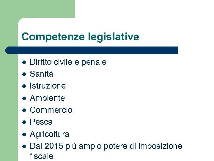 Competenze legislative l l l l Diritto civile e penale Sanità Istruzione Ambiente Commercio