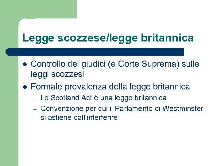 Legge scozzese/legge britannica l l Controllo dei giudici (e Corte Suprema) sulle leggi scozzesi