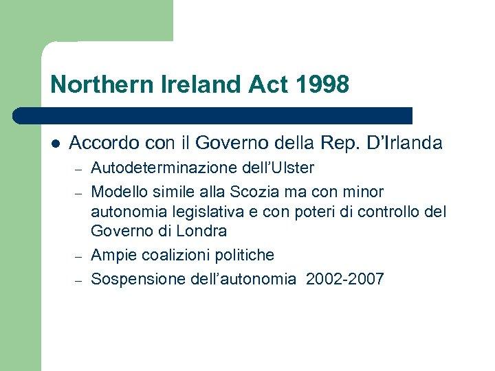 Northern Ireland Act 1998 l Accordo con il Governo della Rep. D'Irlanda – –