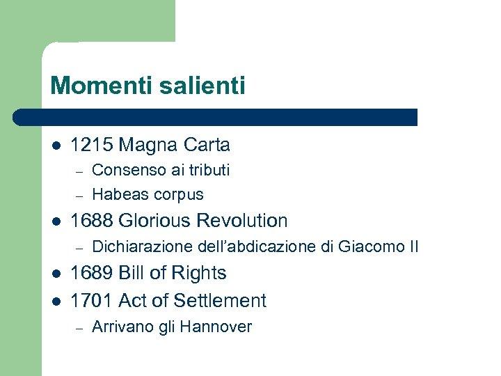 Momenti salienti l 1215 Magna Carta – – l 1688 Glorious Revolution – l