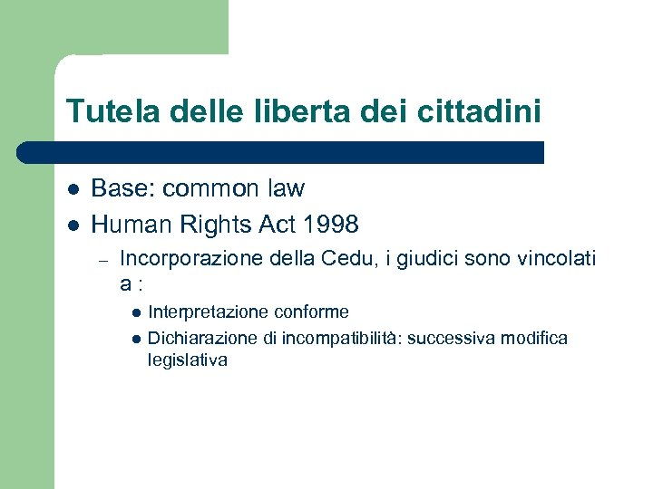 Tutela delle liberta dei cittadini l l Base: common law Human Rights Act 1998