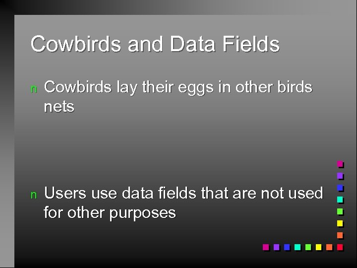 Cowbirds and Data Fields n Cowbirds lay their eggs in other birds nets n