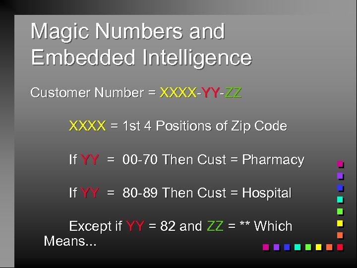Magic Numbers and Embedded Intelligence Customer Number = XXXX-YY-ZZ XXXX = 1 st 4