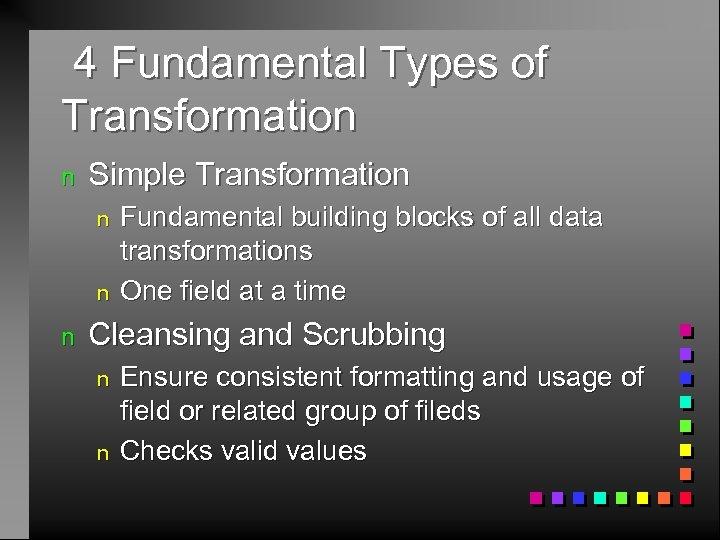 4 Fundamental Types of Transformation n Simple Transformation n Fundamental building blocks of all
