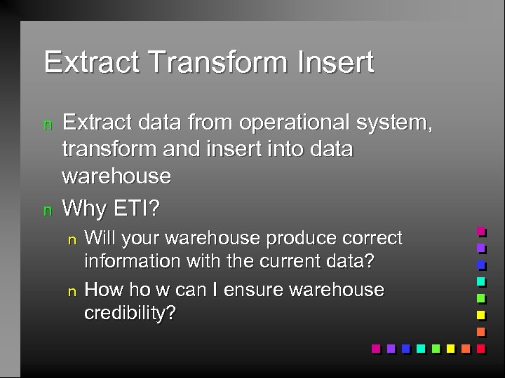 Extract Transform Insert n n Extract data from operational system, transform and insert into