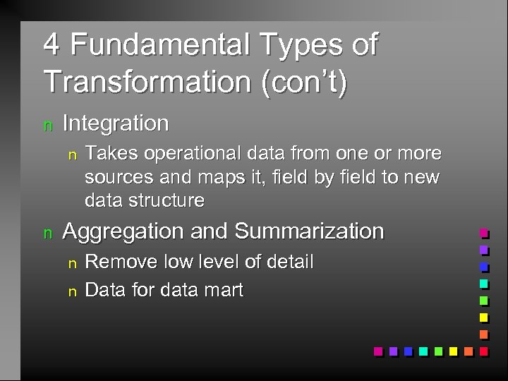 4 Fundamental Types of Transformation (con't) n Integration n n Takes operational data from