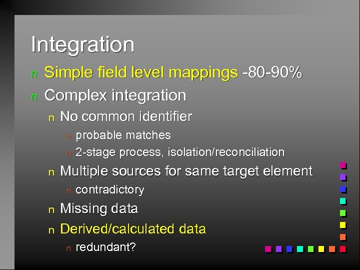 Integration n n Simple field level mappings -80 -90% Complex integration n No common