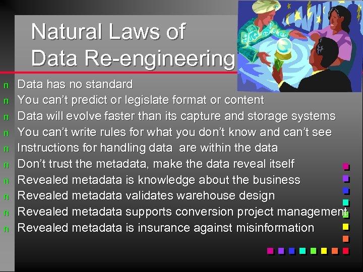 Natural Laws of Data Re-engineering n n n n n Data has no standard