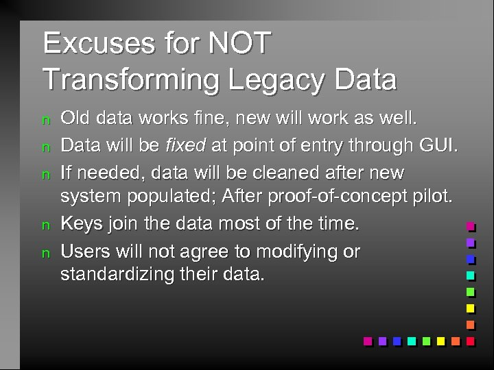 Excuses for NOT Transforming Legacy Data n n n Old data works fine, new