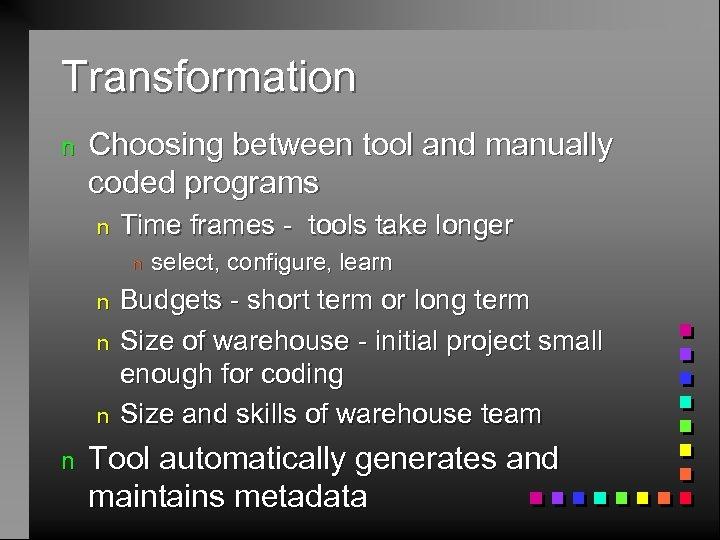 Transformation n Choosing between tool and manually coded programs n Time frames - tools