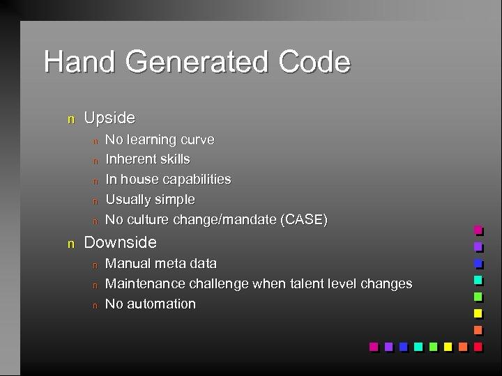 Hand Generated Code n Upside n n n No learning curve Inherent skills In
