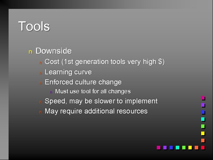 Tools n Downside n n n Cost (1 st generation tools very high $)