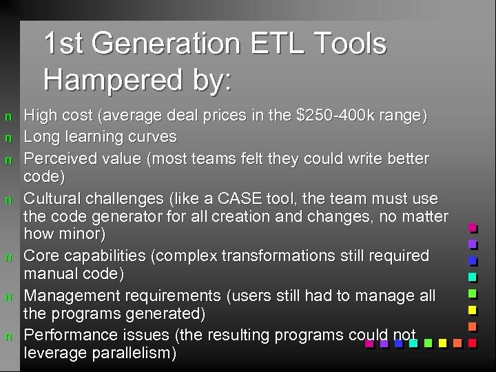 1 st Generation ETL Tools Hampered by: n n n n High cost (average