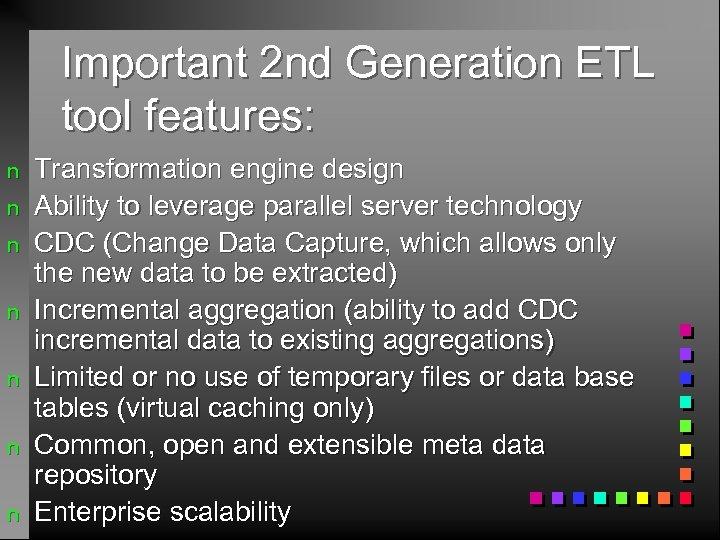Important 2 nd Generation ETL tool features: n n n n Transformation engine design