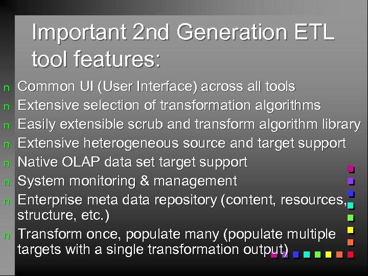 Important 2 nd Generation ETL tool features: n n n n Common UI (User