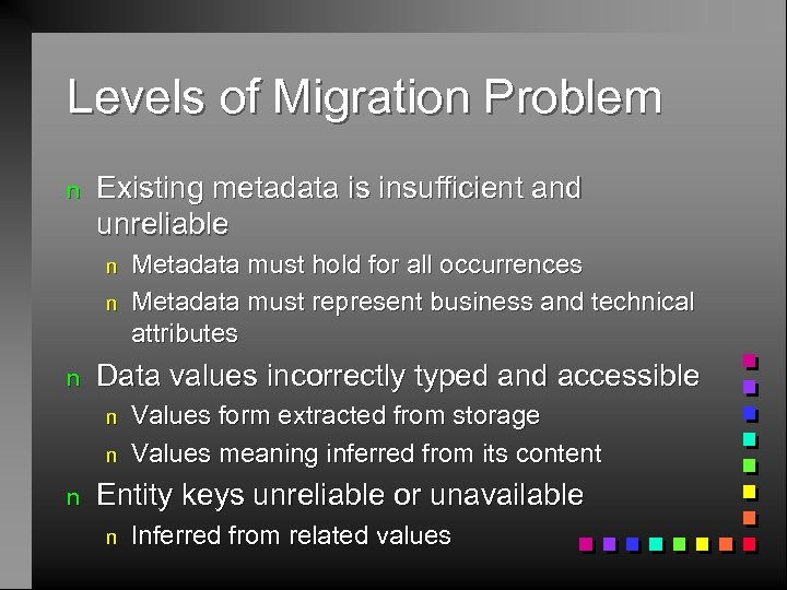 Levels of Migration Problem n Existing metadata is insufficient and unreliable n n n