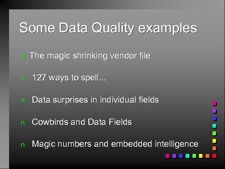 Some Data Quality examples n The magic shrinking vendor file n 127 ways to