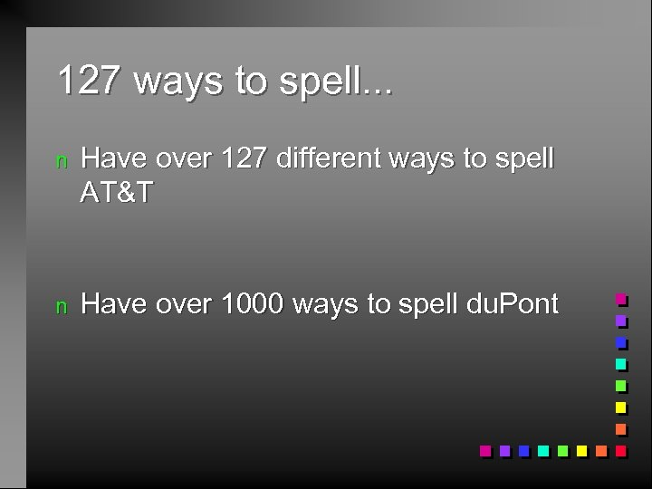 127 ways to spell. . . n Have over 127 different ways to spell
