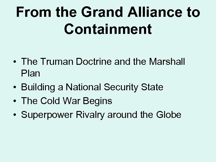 From the Grand Alliance to Containment • The Truman Doctrine and the Marshall Plan