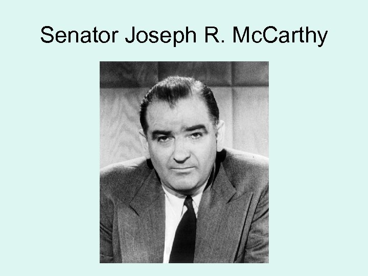Senator Joseph R. Mc. Carthy