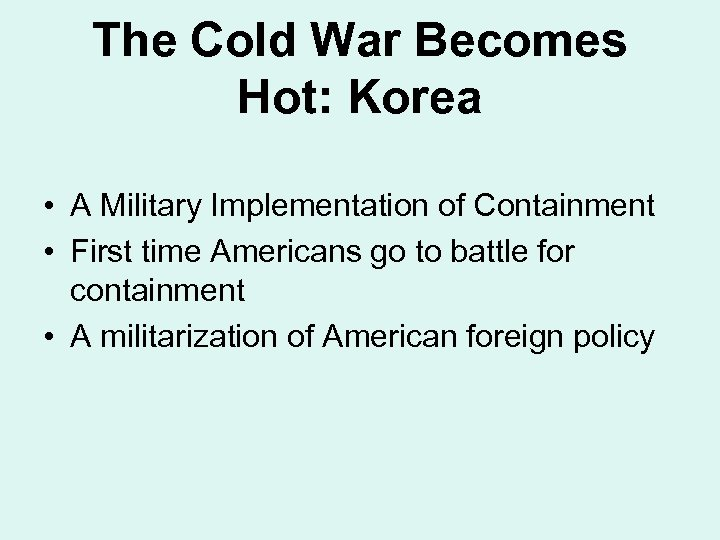 The Cold War Becomes Hot: Korea • A Military Implementation of Containment • First