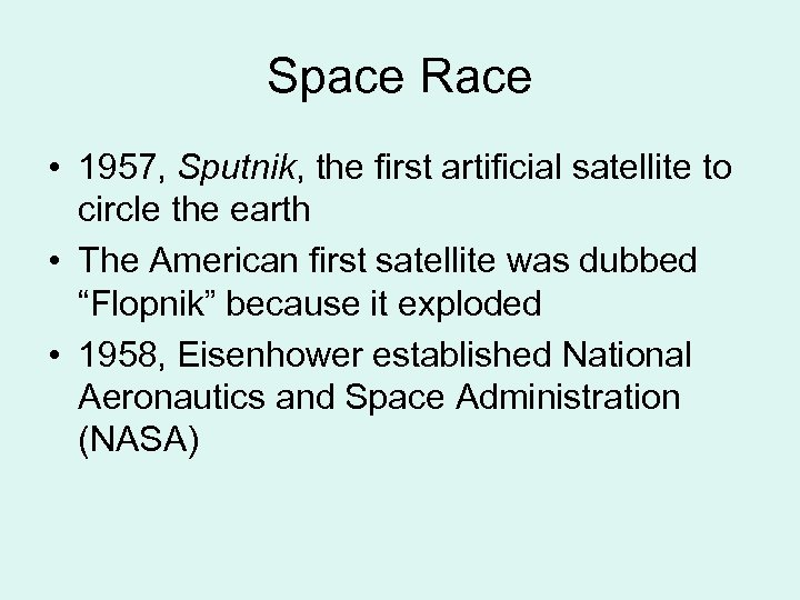 Space Race • 1957, Sputnik, the first artificial satellite to circle the earth •