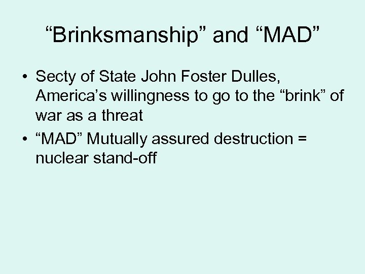 """""""Brinksmanship"""" and """"MAD"""" • Secty of State John Foster Dulles, America's willingness to go"""
