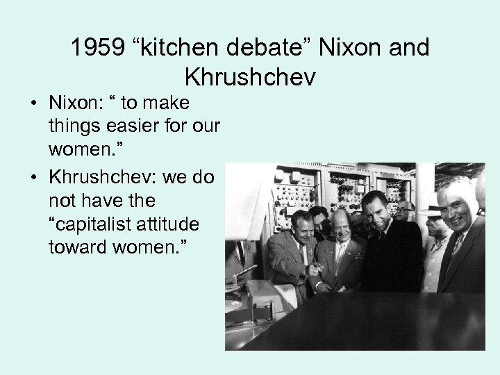 "1959 ""kitchen debate"" Nixon and Khrushchev • Nixon: "" to make things easier for"