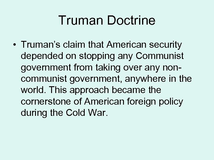 Truman Doctrine • Truman's claim that American security depended on stopping any Communist government