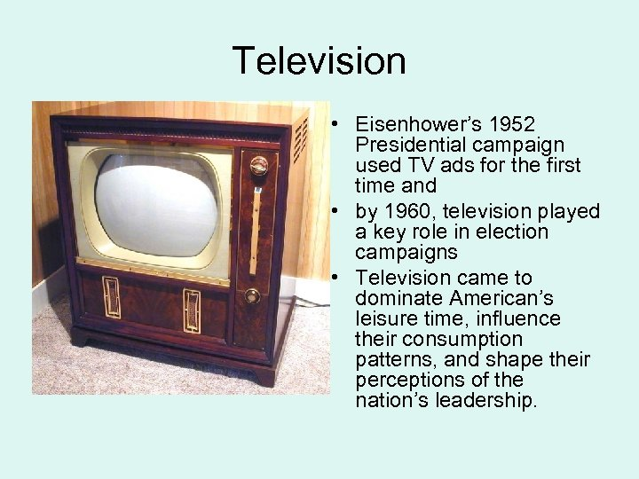 Television • Eisenhower's 1952 Presidential campaign used TV ads for the first time and