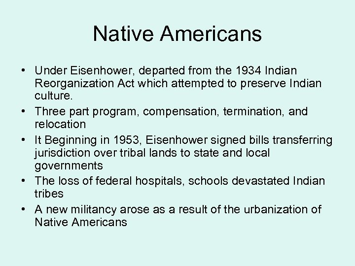Native Americans • Under Eisenhower, departed from the 1934 Indian Reorganization Act which attempted