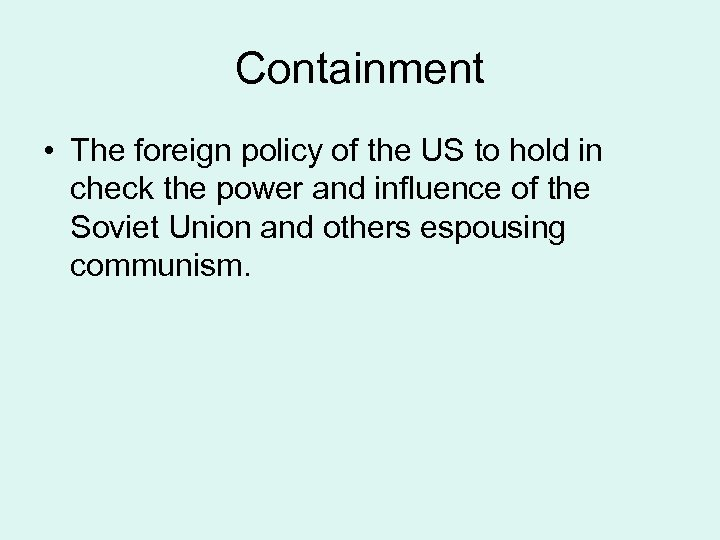 Containment • The foreign policy of the US to hold in check the power