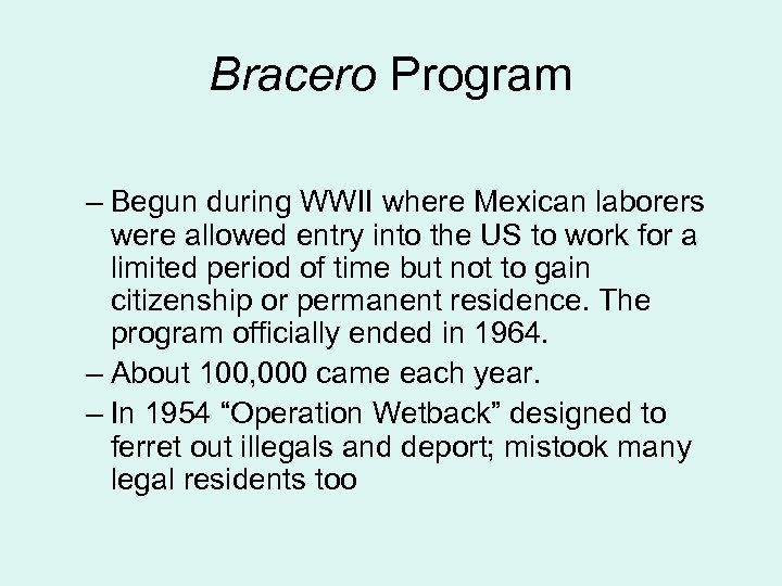 Bracero Program – Begun during WWII where Mexican laborers were allowed entry into the
