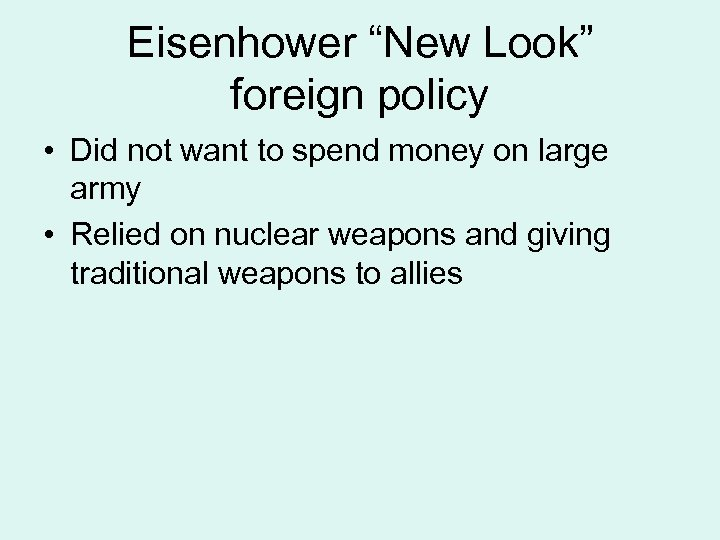 """Eisenhower """"New Look"""" foreign policy • Did not want to spend money on large"""