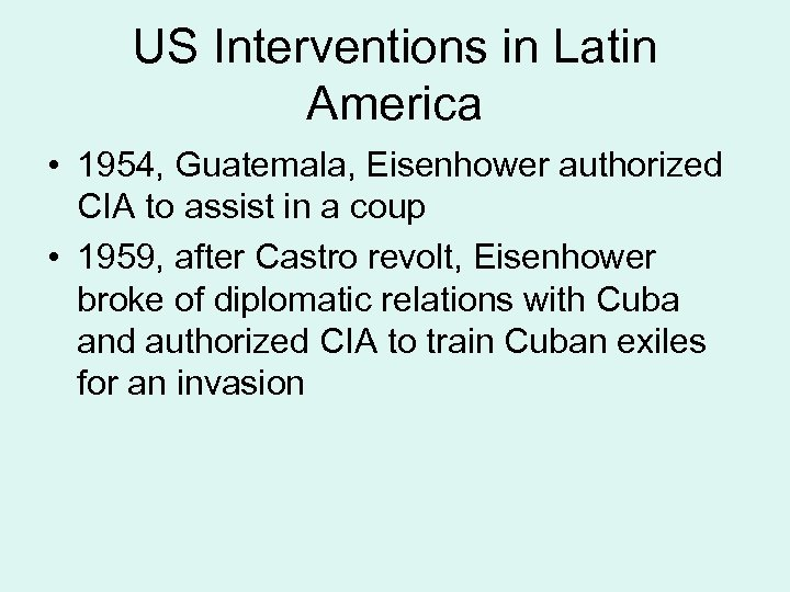 US Interventions in Latin America • 1954, Guatemala, Eisenhower authorized CIA to assist in