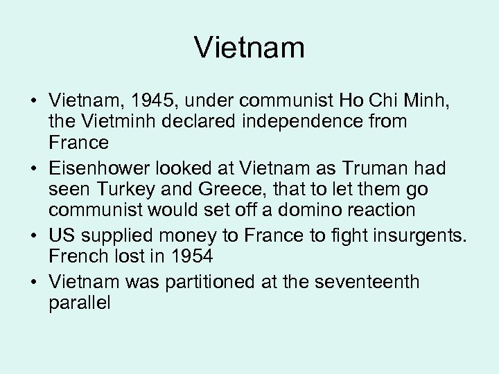Vietnam • Vietnam, 1945, under communist Ho Chi Minh, the Vietminh declared independence from