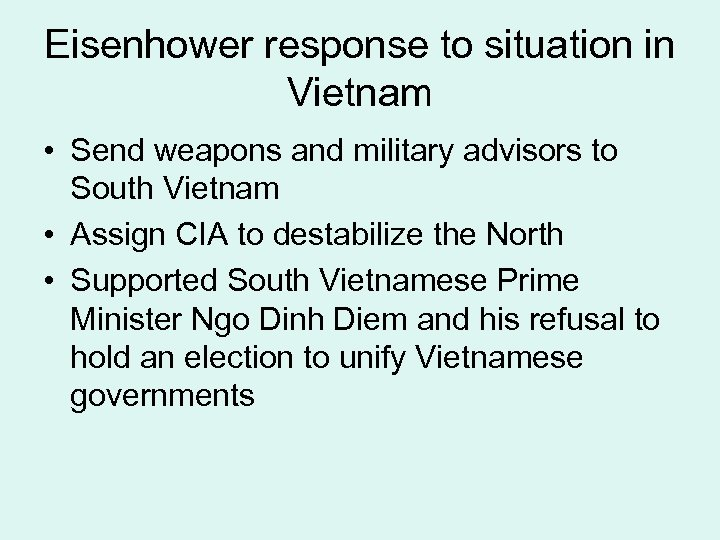 Eisenhower response to situation in Vietnam • Send weapons and military advisors to South