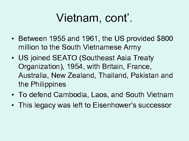 Vietnam, cont'. • Between 1955 and 1961, the US provided $800 million to the
