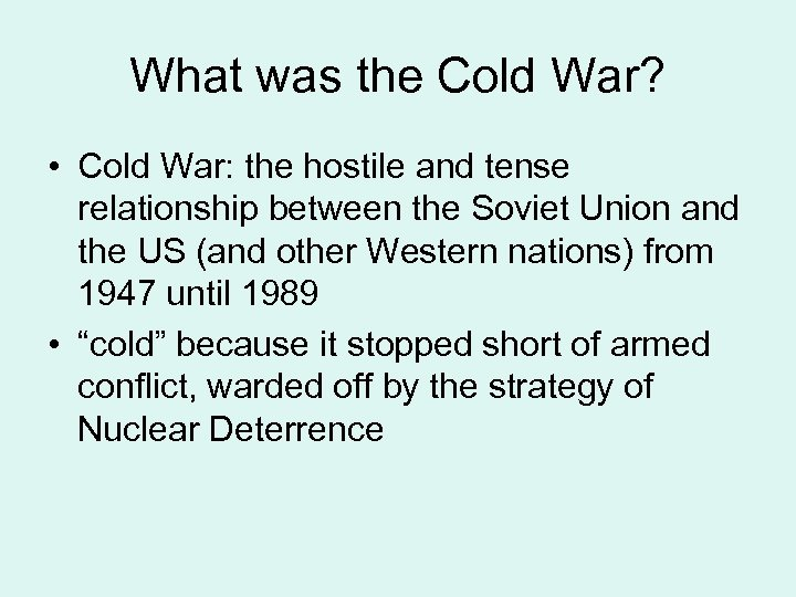 What was the Cold War? • Cold War: the hostile and tense relationship between