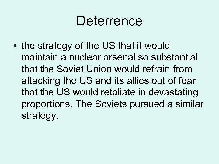 Deterrence • the strategy of the US that it would maintain a nuclear arsenal