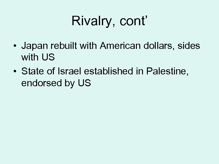 Rivalry, cont' • Japan rebuilt with American dollars, sides with US • State of
