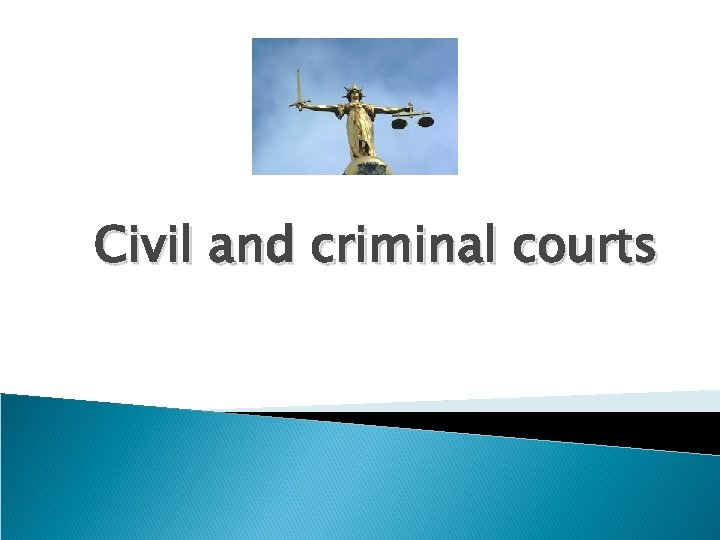 Civil and criminal courts