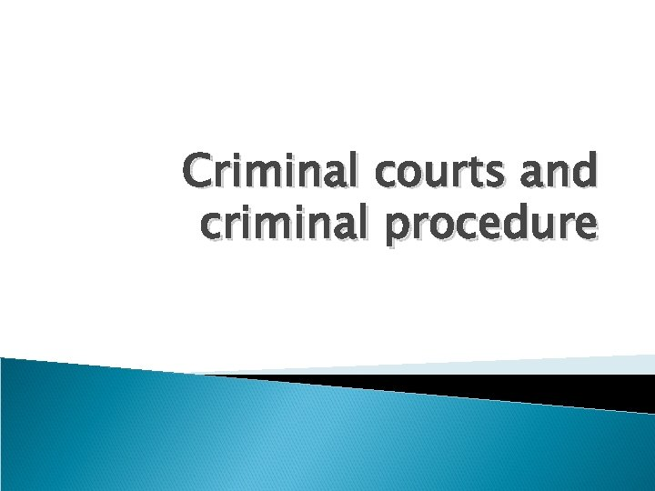 Criminal courts and criminal procedure
