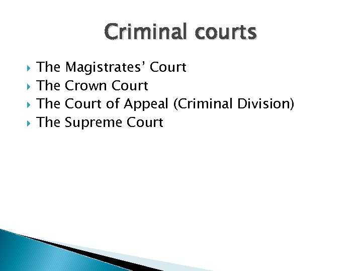 Criminal courts The The Magistrates' Court Crown Court of Appeal (Criminal Division) Supreme Court
