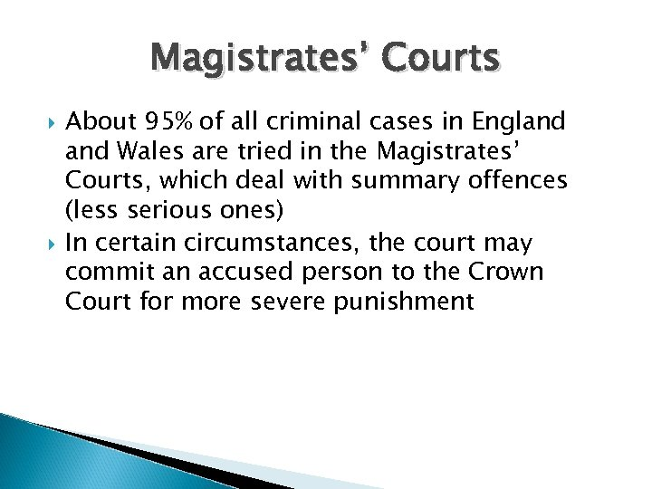Magistrates' Courts About 95% of all criminal cases in England Wales are tried in