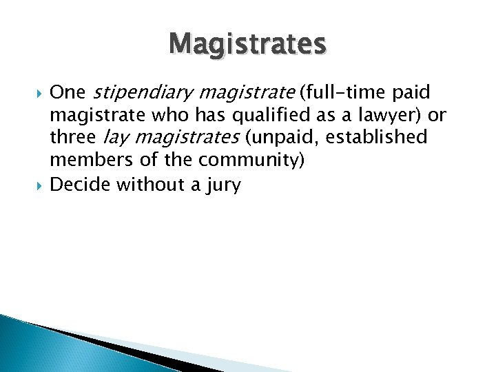 Magistrates One stipendiary magistrate (full-time paid magistrate who has qualified as a lawyer) or